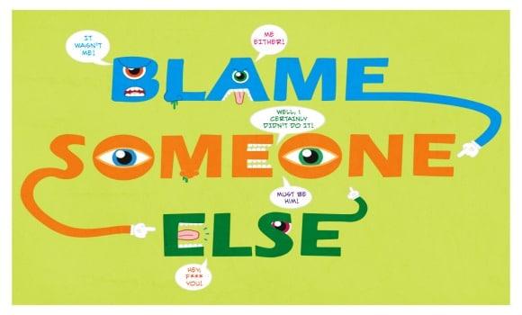 Blame someone else