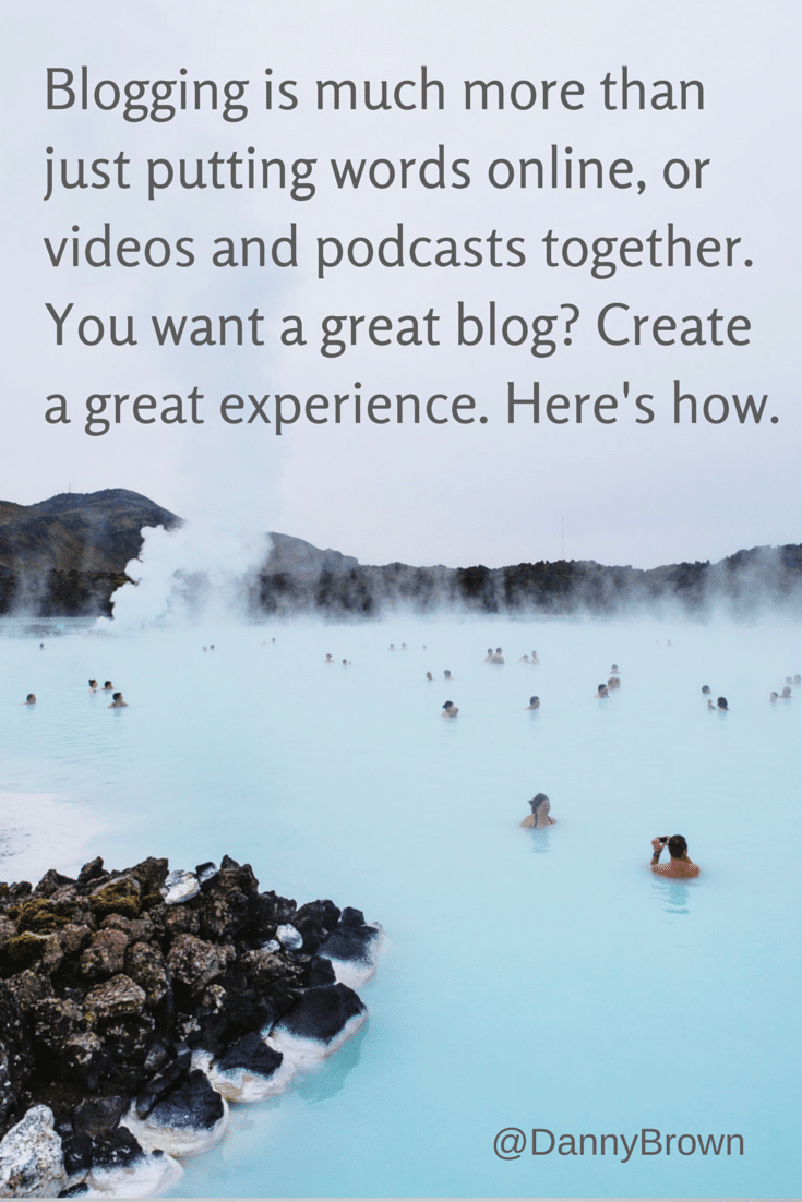 Blogging is much more than just putting words online, or videos and podcasts together. You want a great blog? Create a great experience. Here's how.