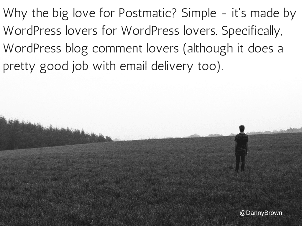 Why the big love for Postmatic? Simple - it's made by WordPress lovers for WordPress lovers. Specifically, WordPress blog comment lovers (although it does a good job with email delivery too).