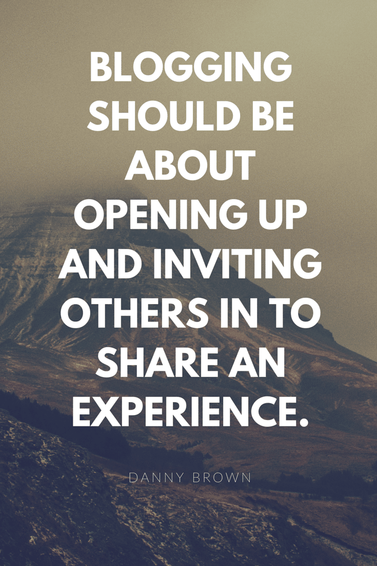 Blogging should be about opening up and inviting others in to share an experience.