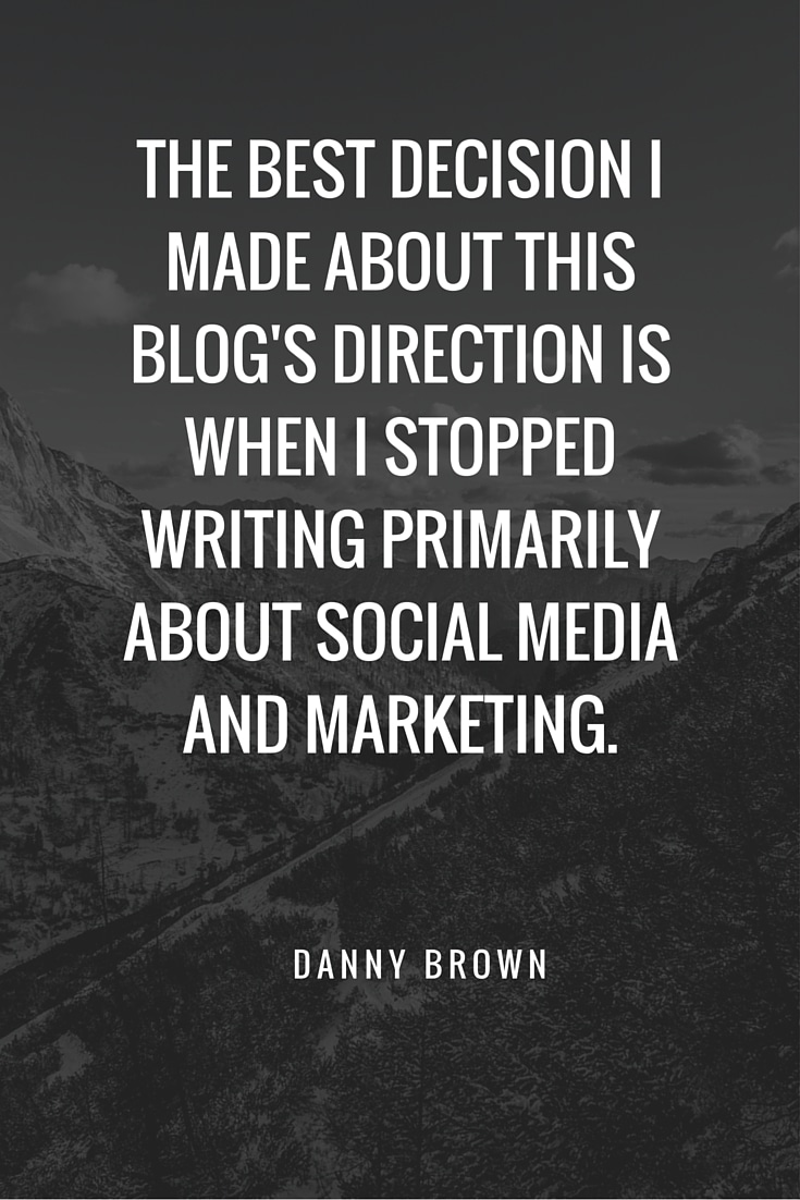 The best decision I made about this blog's direction is when I stopped writing primarily about social media and marketing.