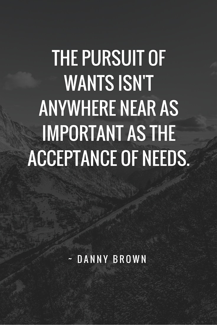 Some thoughts on whether what we want is as important as what we actually need. How are you defining what you truly need?