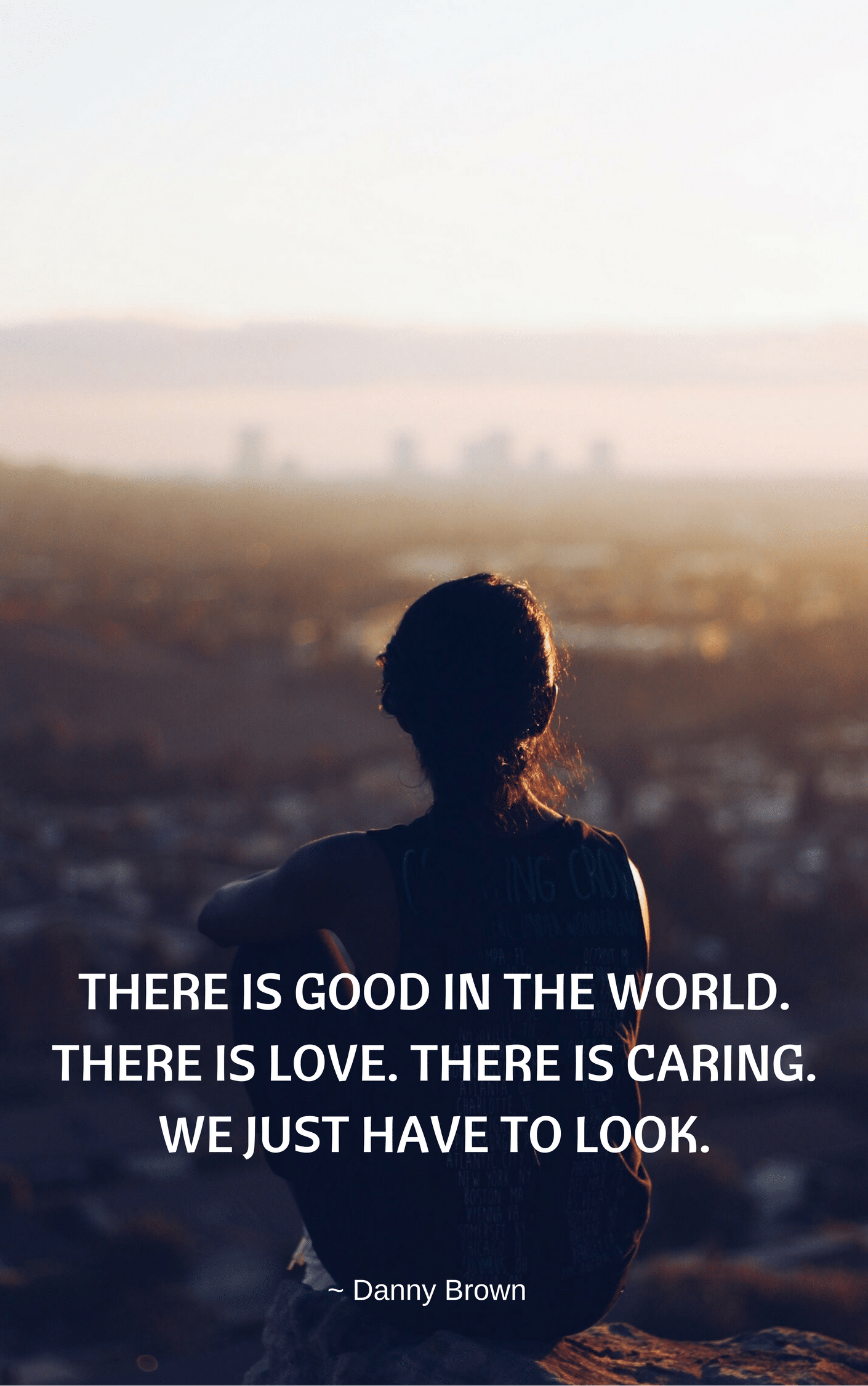 There is good. There is love. There is caring. There is all this and more – we just have to find it. Then share it. Then live it.
