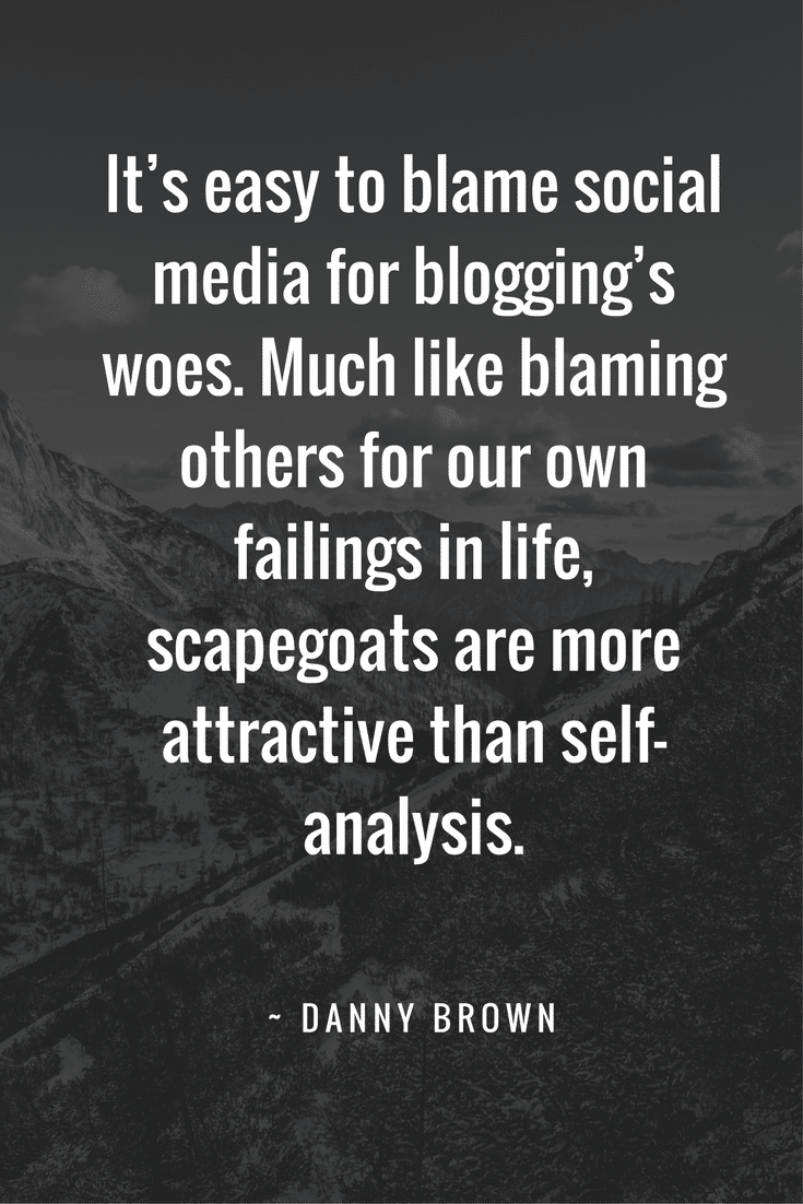It's easy to blame social media for blogging's woes. Much like blaming others for our own failings in life, scapegoats are more attractive than self-analysis.
